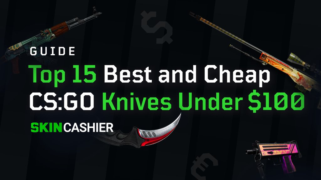 top 15 best and cheap csgo knives under $100