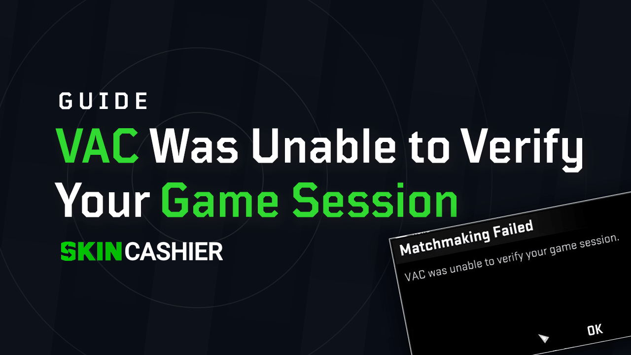 VAC Was Unable to Verify Your Game Session - Quick Fix