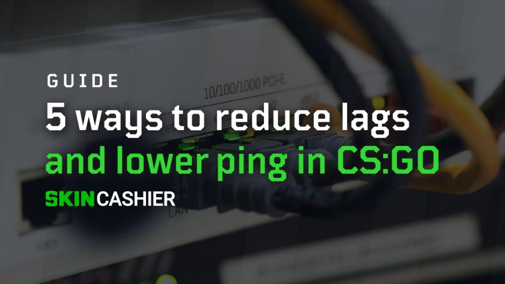 reduce lags and lower ping in csgo